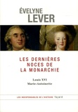 Evelyne Lever - Les dernières noces de la Monarchie - Louis XVI, Marie-Antoinette.