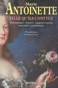 Evelyne Lever - Marie-Antoinette telle qu'ils l'ont vue.