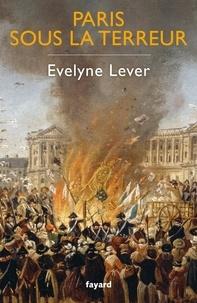 Evelyne Lever - Paris sous la Terreur.