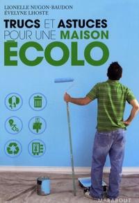Evelyne Lhoste et Lionelle Nugon-Baudon - Trucs et astuces pour une maison écolo.