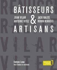 Evelyne Loew - Bâtisseurs & artisans - Jean Vilar et Antoine Vitez, Jack Ralite et Robin Renucci.