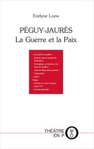 Evelyne Loew - PÉGUY-JAURÈS La Guerre et La Paix.