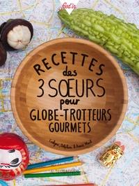 Evelyne Mach et Delphine Mach - Recettes des 3 soeurs pour globe-trotteurs gourmets.