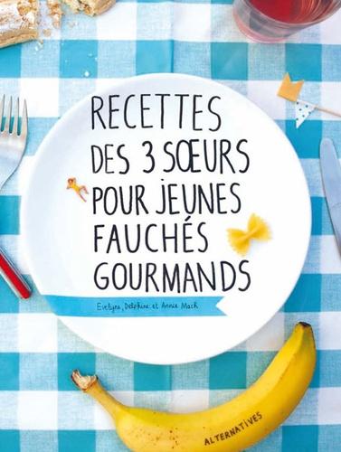 Evelyne Mach et Delphine Mach - Recettes des 3 soeurs pour jeunes fauchés gourmands.