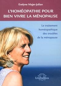 Evelyne Majer-Julian - L'homéopathie pour bien vivre la ménopause - Le traitement par l'homéopathie des troubles de la ménopause.