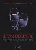 Evelyne Malnic et Antoine Pétrus - Le vin décrypté - Déguster, conserver, acheter.