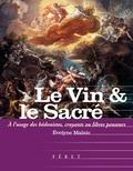 Evelyne Malnic - Le Vin & le Sacré - A l'usage des hédonistes, croyants et libres-penseurs.