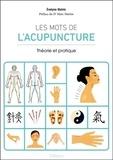 Evelyne Malnic - Les mots de l'acupuncture - Théorie et pratique.