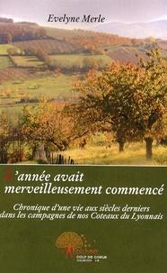 Evelyne Merle - L'année avait merveilleusement commencé - Chronique d'une vie aux siècles derniers dans les campagnes de nos Coteaux du Lyonnais.