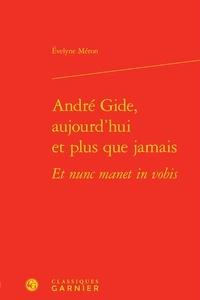 Evelyne Méron - André Gide, aujourd'hui et plus que jamais Et nunc manet in vobis.