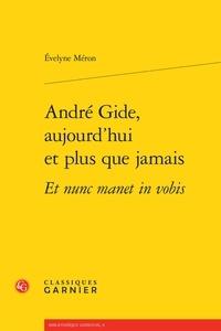 Evelyne Méron - André Gide, aujourd'hui et plus que jamais.