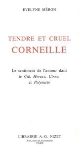 Evelyne Méron - Tendre et cruel Corneille - Le sentiment de l'amour dans Le Cid, Horace, Cinna, et Polyeucte.