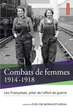 Evelyne Morin-Rotureau - Combats de femmes 1914-1918 - Les Françaises, pilier de l'effort de guerre.