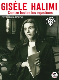 Evelyne Morin-Rotureau - Gisèle Halimi - Contre toutes les injustices.