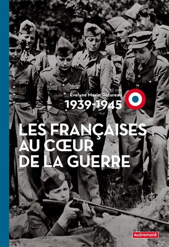 Evelyne Morin-Rotureau - Les Françaises au coeur de la Guerre (1939-1945).
