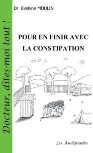 Evelyne Moulin - Pour en finir avec la constipation.