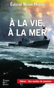 Evelyne Néron Morgat - A la vie, à la mer.