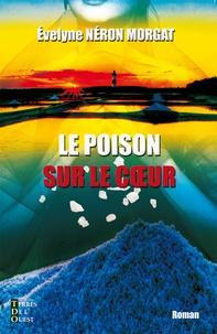 Evelyne Néron Morgat - Le poison sur le coeur.