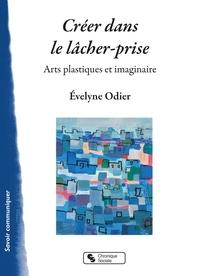 Evelyne Odier - Créer dans le lâcher-prise - Arts plastiques et imaginaire.