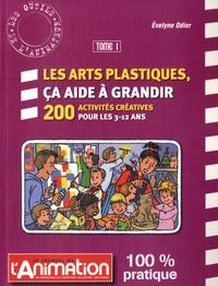 Evelyne Odier - Les arts plastiques, ça aide à grandir - Tome 1, 200 activités créatives pour les 3-12 ans.