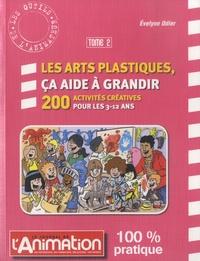 Evelyne Odier - Les arts platiques, ça aide à grandir - Tome 2, 200 activités créatives pour les 3-12 ans.