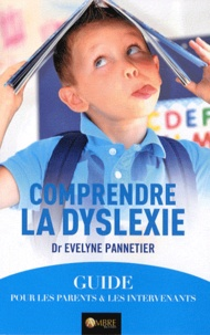 Evelyne Pannetier - Comprendre la dyslexie - Un guide pour les parents et les intervenants.