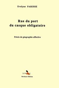 Evelyne Parisse - Rue du port du casque obligatoire - Précis de géographie affective.