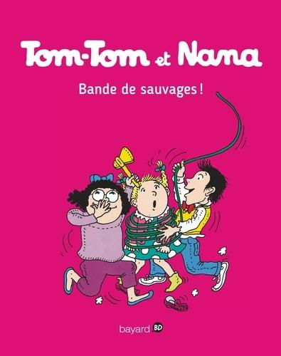 Tom-Tom et Nana - Tome 6- Bande de sauvages !