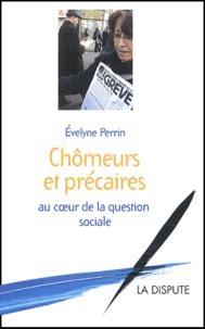 Evelyne Perrin - Chômeurs et précaires au coeur de la question sociale.