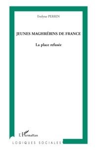 Evelyne Perrin - Jeunes maghrébins de France - La place refusée.