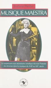 Evelyne Pieiller - Musique maestra - Le surprenant, mais néanmoins véridique, récit de l'histoire des femmes dans la musique, du XVIIe au XIXe siècle.