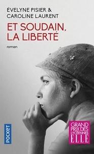 Evelyne Pisier et Caroline Laurent - Et soudain, la liberté.