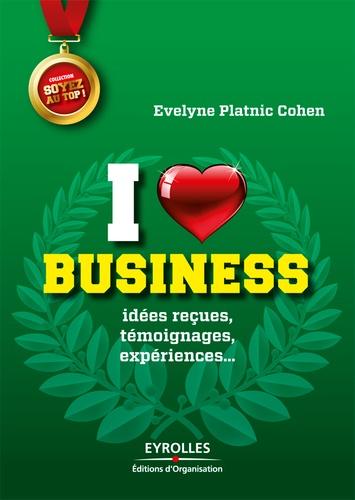 I love business. Idées reçues, témoignages, expériences...