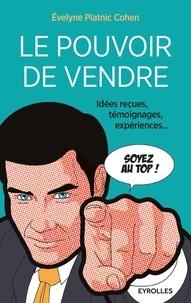Evelyne Platnic Cohen - Le pouvoir de vendre - Idées reçues, témoignages, expériences....