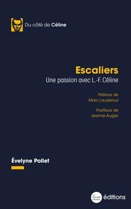 Evelyne Pollet - Escaliers - Une passion avec L.-F. Céline.