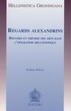 Evelyne Prioux - Regards alexandrins - Histoire et théorie des arts dans l'épigramme hellenistique.