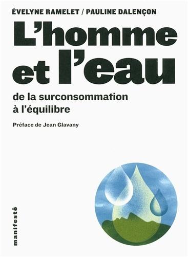 Evelyne Ramelet et Pauline Dalençon - L'homme et l'eau - De la surconsommation à l'équilibre.
