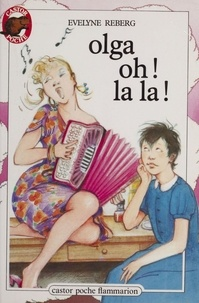 Evelyne Reberg - Olga, oh ! la la !.