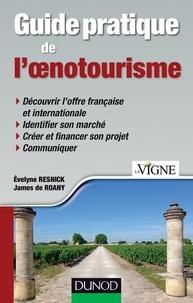 Evelyne Resnick et James de Roany - Guide pratique de l'oenotourisme.