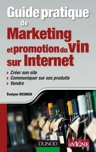 Evelyne Resnick - Guide pratique de marketing et promotion du vin sur Internet - Créer son site, communiquer sur ses produits, vendre.