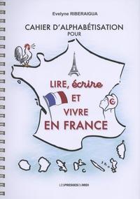 Evelyne Riberaigua - Cahier d'alphabétisation pour lire, écrire et vivre en France.