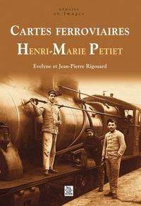 Evelyne Rigouard et Jean-Pierre Rigouard - Cartes ferroviaires Henri-Marie Petiet.