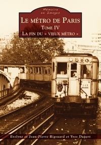 """Evelyne Rigouard et Jean-Pierre Rigouard - Le métro de Paris - Tome 4, La fin du """"vieux métro""""."""