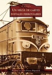Evelyne Rigouard et Jean-Pierre Rigouard - Un siècle de cartes postales ferroviaires.