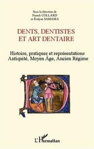 Evelyne Samama - Dents, dentistes et art dentaire - Histoire, pratiques et représentations - Antiquité, Moyen Age, Ancien Régime.