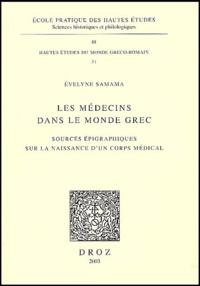 Evelyne Samama - Les médecins dans le monde grec - Sources épigraphiques sur la naissance d'un corps médical.