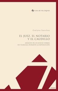 Ebook nederlands téléchargement gratuit El juez, el notario y el caudillo  - Analisis de un juicio verbal en Tlaxcala durante la Revolucion  par Evelyne Sanchez