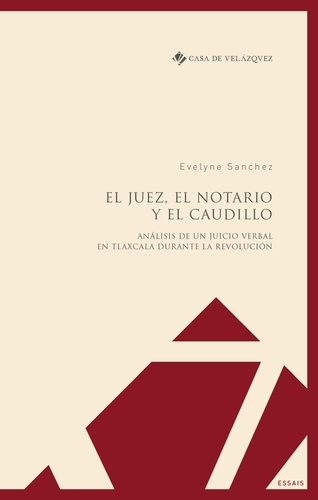 Evelyne Sanchez - El juez, el notario y el caudillo - Análisis de un juicio verbal en Tlaxcala durante la Revolución.