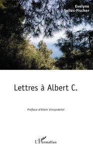 Evelyne Sellés-Fischer - Lettres à Albert C..