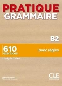 Evelyne Siréjols et Giovanna Tempesta - Pratique grammaire B2 - 610 exercices corrigés inclus.